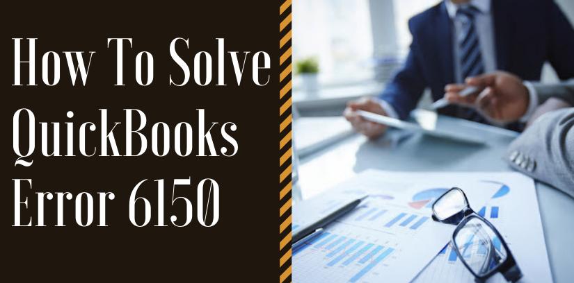 How To Solve QuickBooks Error 6150