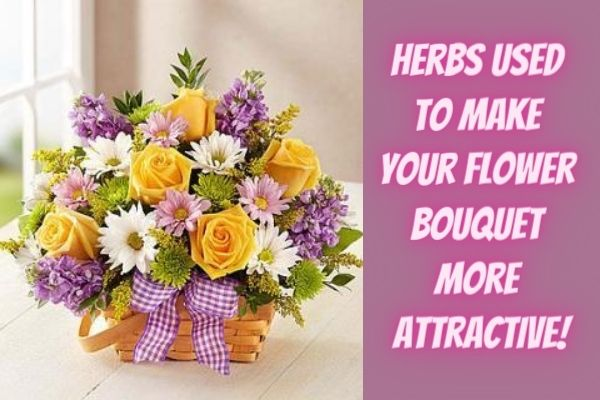 Herbs Used To Make Your Flower Bouquet More Attractive