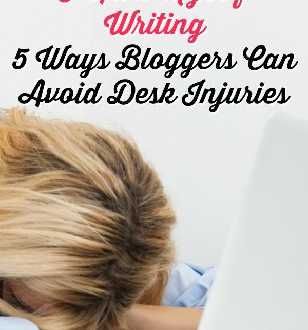 Help I Hurt Myself Writing 5 Ways Bloggers Can Avoid Desk Injuries