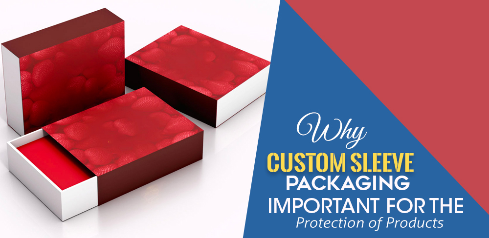 why-custom-sleeve-packaging-important-for-the-protection-of-products