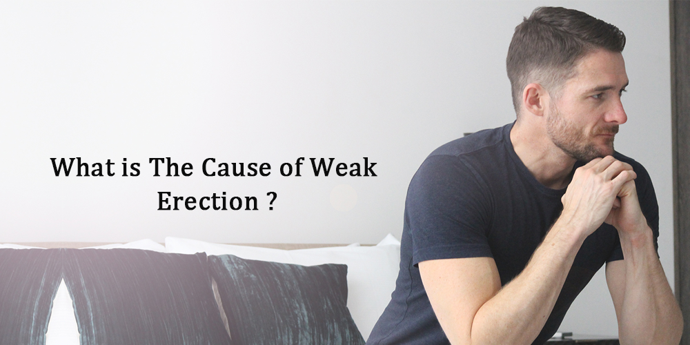 What Is The Cause Of Weak Erection?