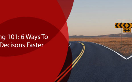 Decision Making 101 6 Ways To Make Tough Decisons Faster